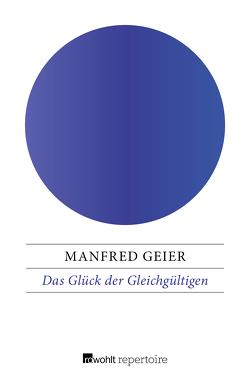 Das Glück der Gleichgültigen von Geier,  Manfred