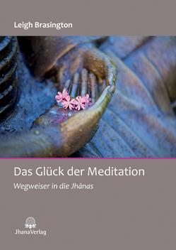 Das Glück der Meditation von Längsfeld,  Sabine, Leigh,  Brasington