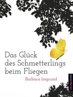 Das Glück des Schmetterlings beim Fliegen von Imgrund,  Barbara