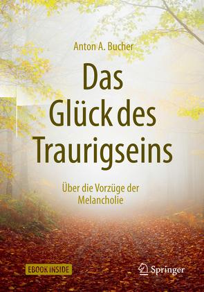 Das Glück des Traurigseins von Bucher,  Anton A