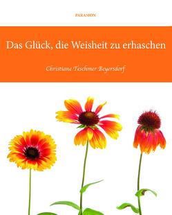 Das Glück, die Weisheit zu erhaschen von Teschmer Beyersdorf,  Christiane