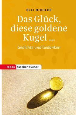 Das Glück, diese goldene Kugel … von Michler,  Elli