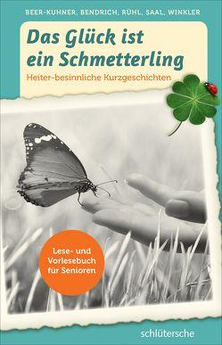 Das Glück ist ein Schmetterling von Beer-Kuhner,  Irén, Bendrich,  Katrin, Rühl,  Martina, Saal,  Bernd, Winkler,  Susann