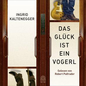 Das Glück ist ein Vogerl von Kaltenegger,  Ingrid, Palfrader,  Robert