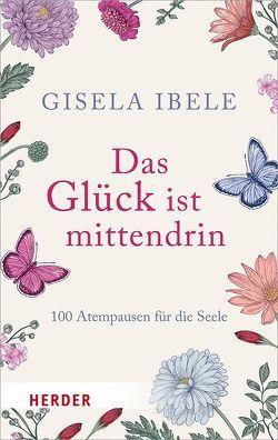 Das Glück ist mittendrin von Ibele,  Gisela