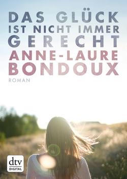 Das Glück ist nicht immer gerecht von Bondoux,  Anne-Laure, Vogel,  Maja von