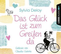Das Glück ist zum Greifen da von Deloy,  Sylvia, Gahrke,  Claudia