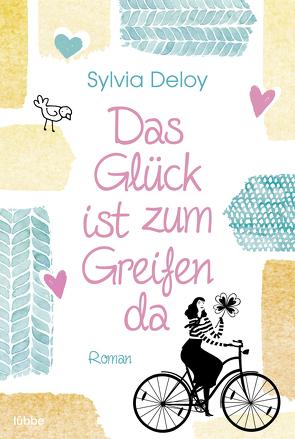 Das Glück ist zum Greifen da von Deloy,  Sylvia
