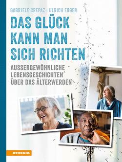 Das Glück kann man sich richten von Crepaz,  Gabriele, Egger,  Ulrich