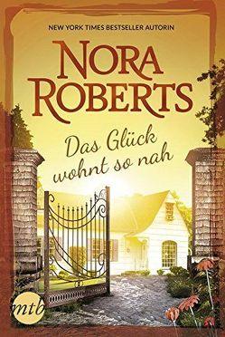 Das Glück wohnt so nah von Roberts,  Nora
