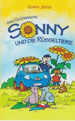 Das Glücksauto Sonny und die Rüsseltiere von Jenta,  Karin