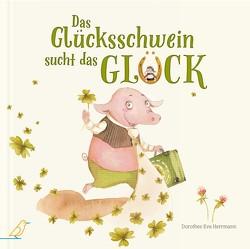 Das Glücksschwein sucht das Glück von Herrmann,  Dorothee
