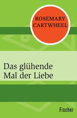 Das glühende Mal der Liebe von Cartwheel,  Rosemary, Erckenbrecht,  Irmela