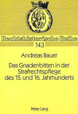 Das Gnadenbitten in der Strafrechtspflege des 15. und 16. Jahrhunderts von Bauer,  Andreas