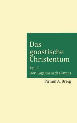 Das gnostische Christentum – Teil 2 von Breig,  Pirmin A.