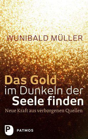 Das Gold im Dunkeln der Seele finden von Müller,  Wunibald