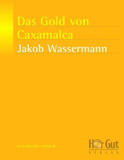 Das Gold von Caxamalca von Wassermann,  Jakob