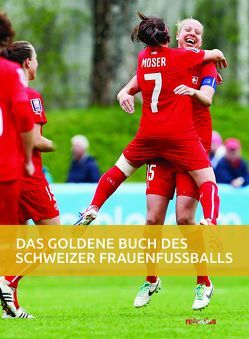 Das goldene Buch des Schweizer Frauenfussballs von Degen,  Seraina, Schaub,  Daniel