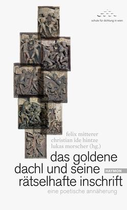 das goldene dachl und seine rätselhafte inschrift von Hintze,  Christian Ide, Mitterer,  Felix, Morscher,  Lukas