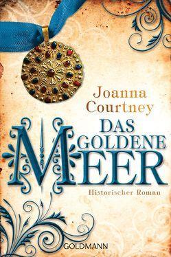 Das goldene Meer von Courtney,  Joanna, Hölsken,  Nicole