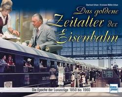 Das goldene Zeitalter der Eisenbahn von Müller-Urban,  Kristiane, Urban,  Eberhard
