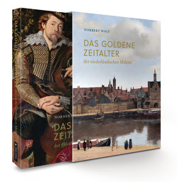 Das Goldene Zeitalter der niederländischen Malerei im 17. Jahrhundert von Wolf,  Norbert