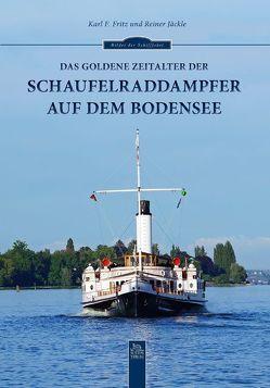 Das goldene Zeitalter der Schaufelraddampfer auf dem Bodensee von Fritz,  Karl F, Jäckle,  Reiner