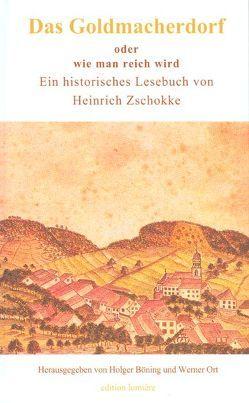 """Das Goldmacherdorf, oder wie man reich wird. Dazu einige Ideen zur Hungersnot von 1817 aus dem """"Aufrichtigen und wohlerfahrenen Schweizerboten"""", der Aufsatz """"Volksbildung ist Volksbefreiung!"""" und ein wenig Satirisches von Böning,  Holger, Ort,  Werner, Zschokke,  Heinrich"""