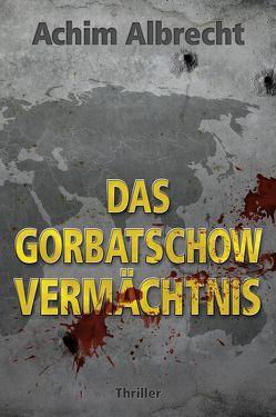 Das Gorbatschow Vermächtnis von Albrecht,  Achim