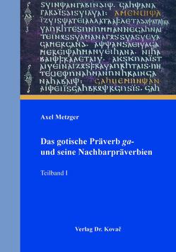 Das gotische Präverb ga- und seine Nachbarpräverbien von Metzger,  Axel