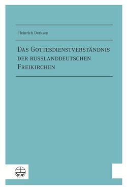 Das Gottesdienstverständnis der russlanddeutschen Freikirchen von Derksen,  Heinrich