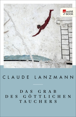 Das Grab des göttlichen Tauchers von Lanzmann,  Claude, Skwara,  Erich Wolfgang