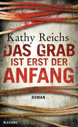 Das Grab ist erst der Anfang von Berr,  Klaus, Reichs,  Kathy