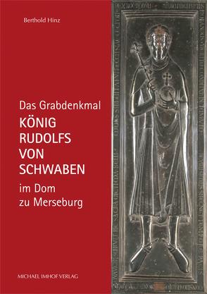 Das Grabdenkmal König Rudolfs von Schwaben im Dom zu Merseburg von Hinz,  Berthold