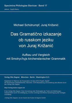 """Das """"Gramatično izkazanje ob russkom jeziku"""" von Juraj Križanić von Križanic,  Juraj, Schütrumpf,  Michael"""