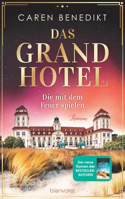 Das Grand Hotel – Die mit dem Feuer spielen von Benedikt,  Caren