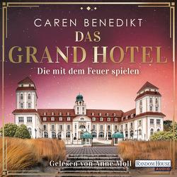 Das Grand Hotel – Die mit dem Feuer spielen von Benedikt,  Caren, Moll,  Anne