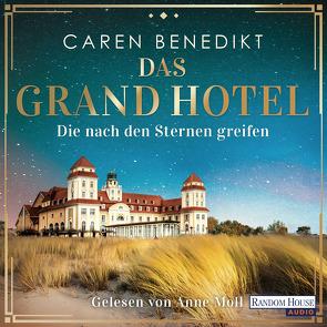Das Grand Hotel – Die nach den Sternen greifen von Benedikt,  Caren, Moll,  Anne