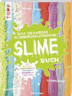 Das grandios glibberigglitschige Slime-Buch von Jagan,  Alyssa
