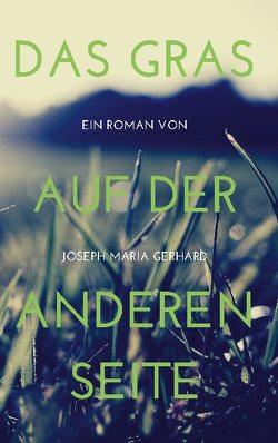 Das Gras auf der anderen Seite von Gerhard,  Joseph Maria