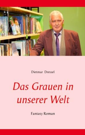 Das Grauen in unserer Welt von Dressel,  Dietmar
