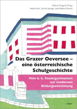 Das Grazer Oeversee – eine österreichische Schulgeschichte von Dragaric,  Dietmar