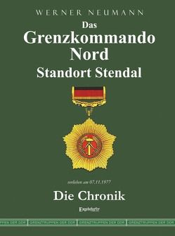 Das Grenzkommando Nord. Standort Stendal. Die Chronik. von Neumann,  Werner