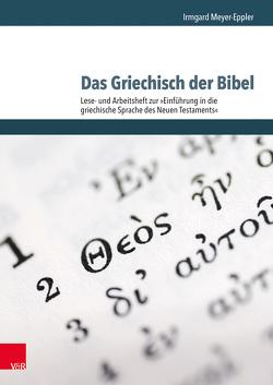 Das Griechisch der Bibel – Lese- und Arbeitsheft zur Einführung in die griechische Sprache des Neuen Testaments von Meyer-Eppler,  Irmgard