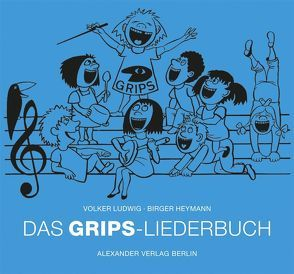 Das GRIPS-Liederbuch von Hachfeld,  Rainer, Heymann,  Birger, Ludwig,  Volker