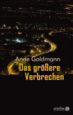 Das größere Verbrechen von Goldmann,  Anne