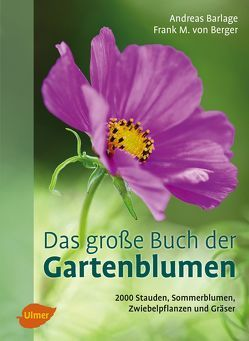 Das große Buch der Gartenblumen von Barlage,  Andreas, Berger,  Frank M. von