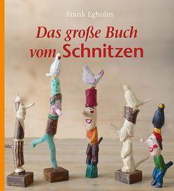 Das große Buch vom Schnitzen von Egholm,  Frank, Zöller,  Patrick