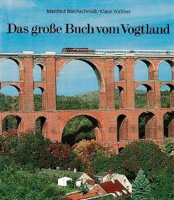 Das große Buch vom Vogtland von Blechschmidt,  Manfred, Hergert,  Lutz, Walther,  Klaus