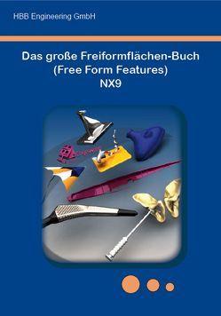Das große Freiformflächen-Buch (Free Form Features) NX9 von HBB Engineering GmbH; Salzstraße 9; D-83454 Anger